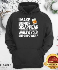 I Make Bourbon Disappear What's Your Superpower Hoodie- Design By Girltshirt.com
