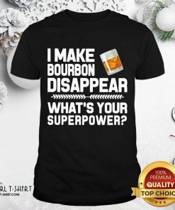I Make Bourbon Disappear What's Your Superpower Shirt Design By Girltshirt.com