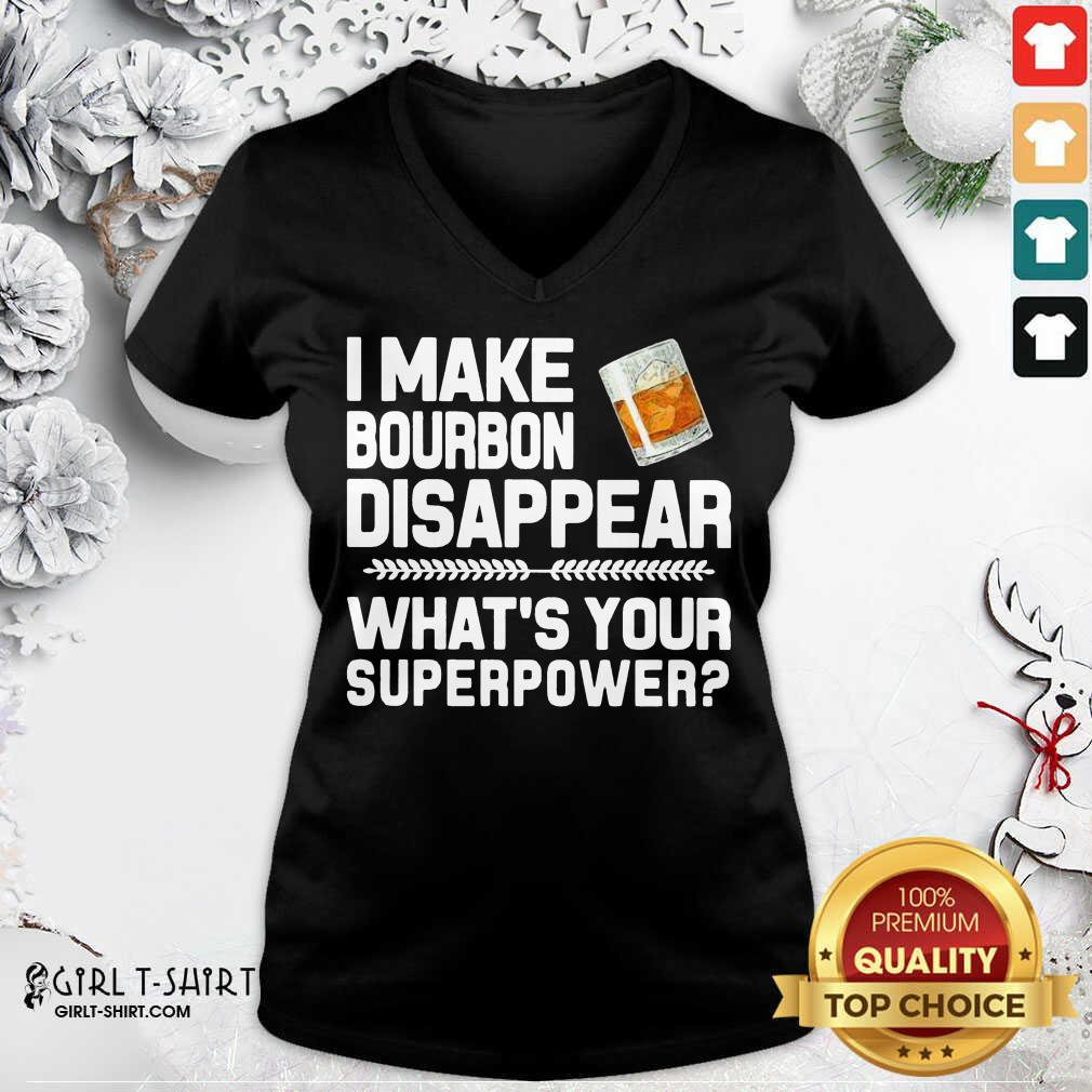 I Make Bourbon Disappear What's Your Superpower V-neck- Design By Girltshirt.com