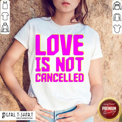 Lisa Power love Is Not Cancelled Shirt - Design By Girltshirt.com