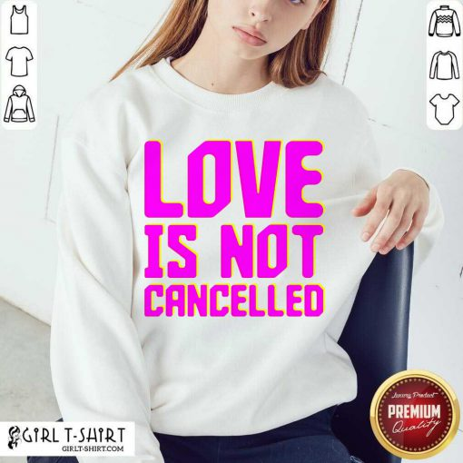 Lisa Power love Is Not Cancelled Sweatshirt- Design By Girltshirt.com