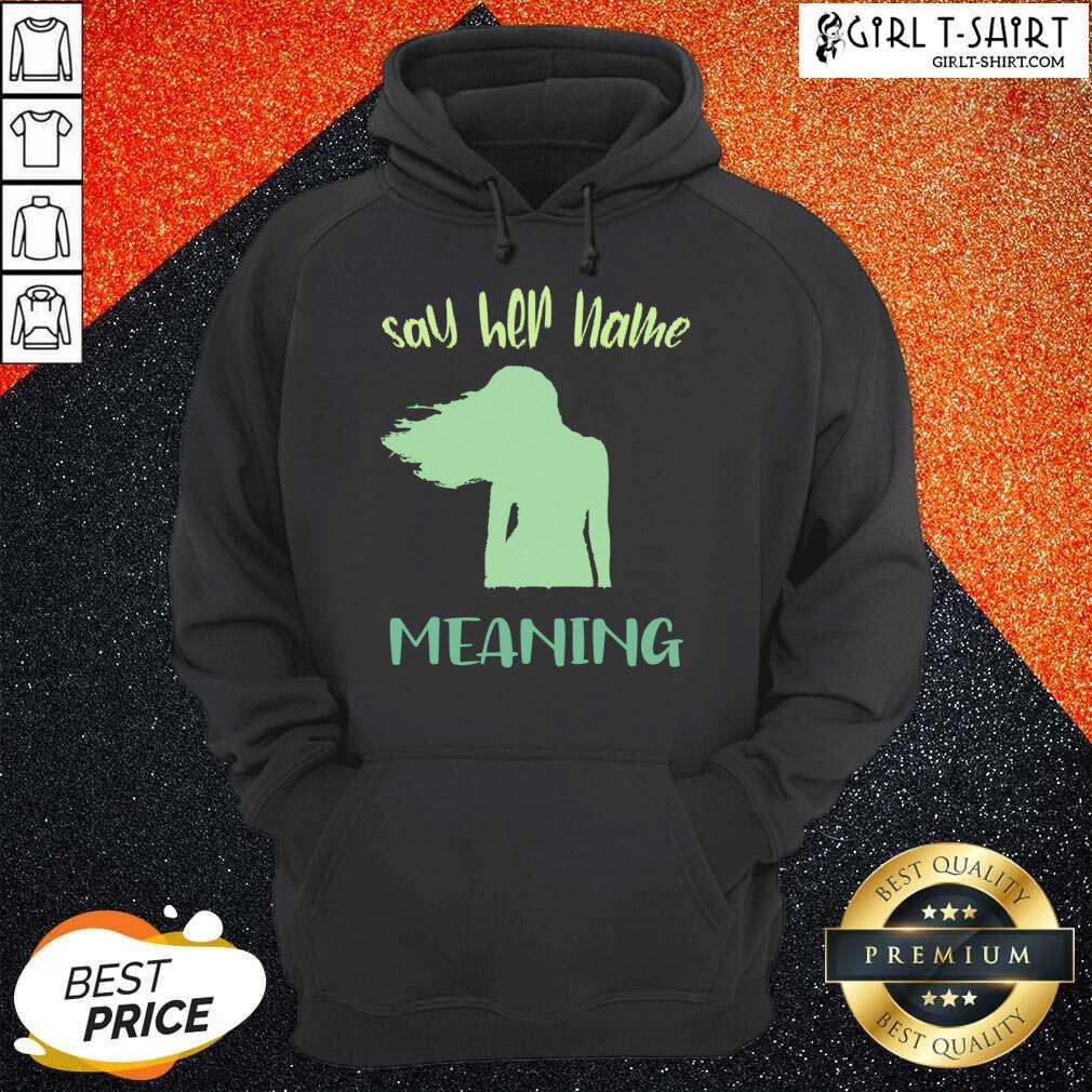 Say Her Name Meaning Hoodie- Design By Girltshirt.com