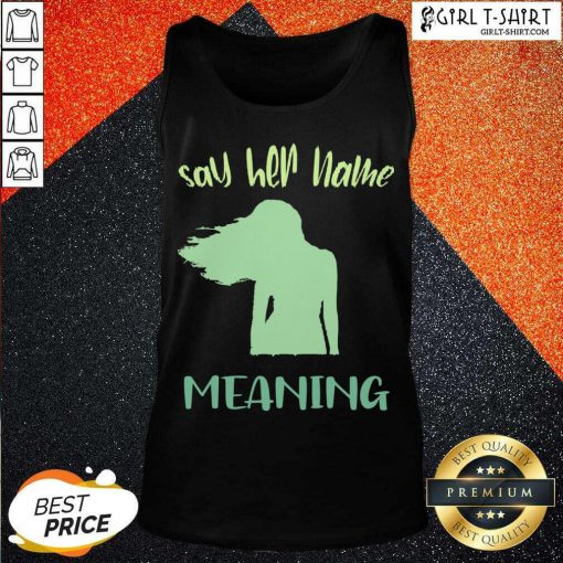 Say Her Name Meaning Tank Top- Design By Girltshirt.com