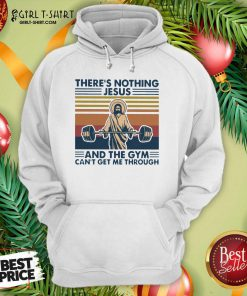 There's Nothing Jesus And The Gym Getme Through Vintage Hoodie - Design By Girltshirt.com