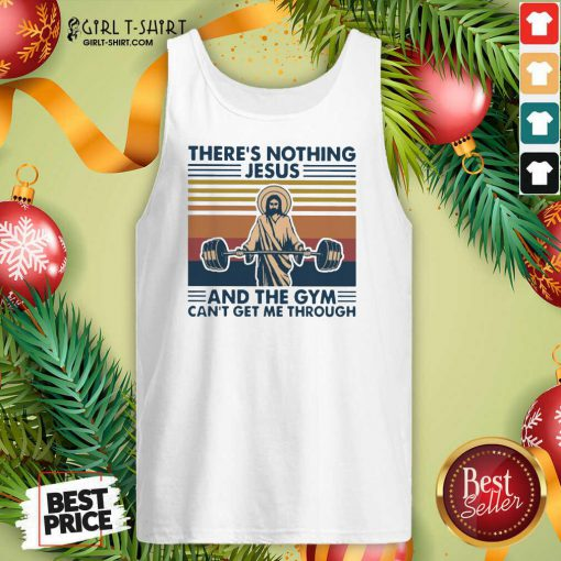 There's Nothing Jesus And The Gym Getme Through Vintage Tank Top - Design By Girltshirt.com