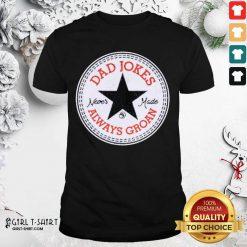 Dad Jokes Never Made Shirt - Design By Girltshirt.com