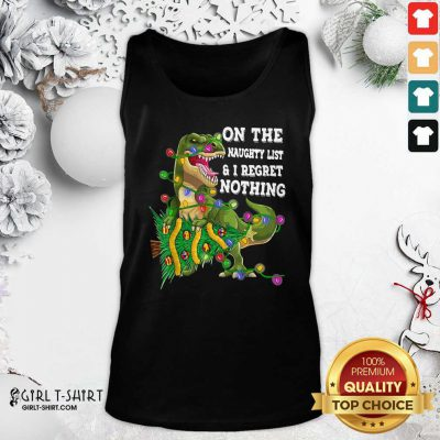 Dinosaur Trex On The Naughty List And I Regret Nothing Christmas Tank Top - Design By Girltshirt.com