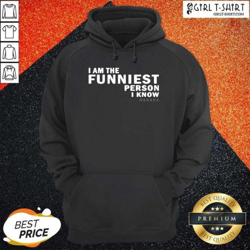 I Am The Funniest Person I Know Hoodie- Design By Girltshirt.com