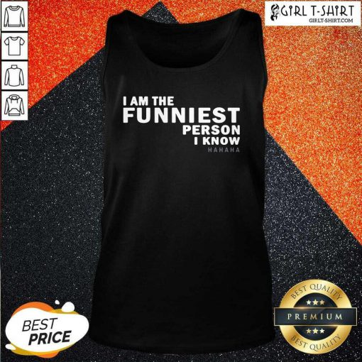 I Am The Funniest Person I Know Tank Top - Design By Girltshirt.com