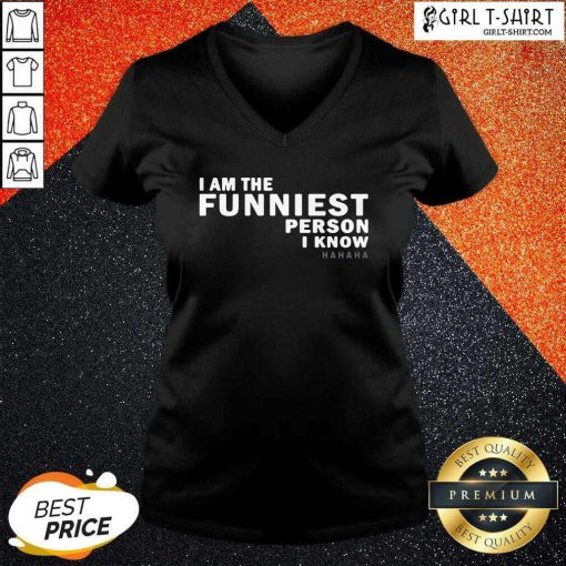 I Am The Funniest Person I Know V-neck - Design By Girltshirt.com