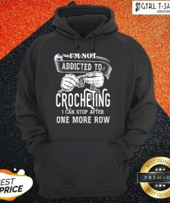 Im Not Addicted To Crocheting Hoodie- Design By Girltshirt.com
