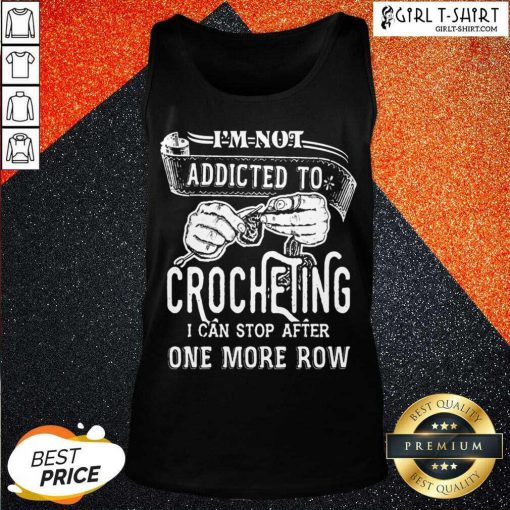 Im Not Addicted To Crocheting Tank Top - Design By Girltshirt.com