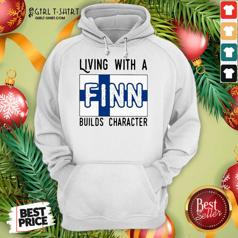 Living With A Finn Builds Character Hoodie - Design By Girltshirt.com