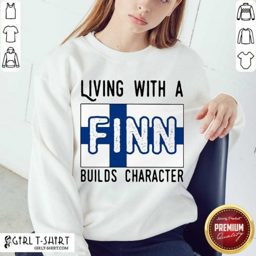 Living With A Finn Builds Character Sweatshirt- Design By Girltshirt.com