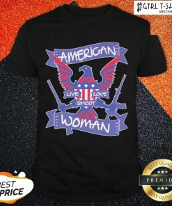 American Live Love Shoot Woman Shirt- Design By Girltshirt.com