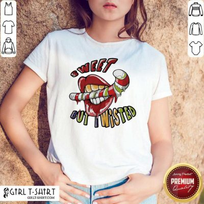Mouth Sweeat But Wisted Shirt - Design By Girltshirt.com