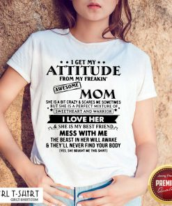 I Get My Attitude From My Freakin' Awesome Mom I Love Her Mess With Me Shirt - Design By Girltshirt.com
