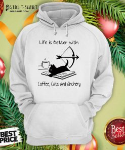 Life Is Better With Coffee Cats And Archery Hoodie - Design By Girltshirt.com