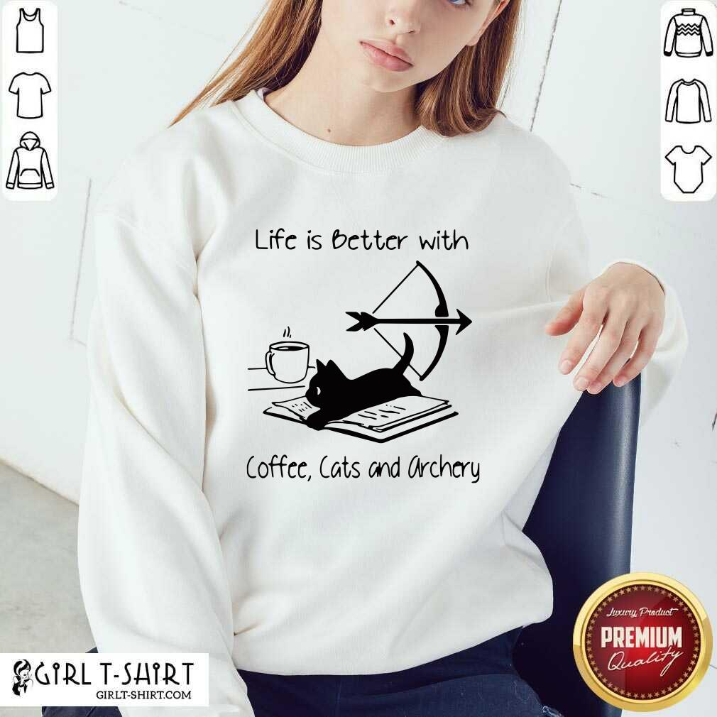 Life Is Better With Coffee Cats And Archery Sweatshirt - Design By Girltshirt.com