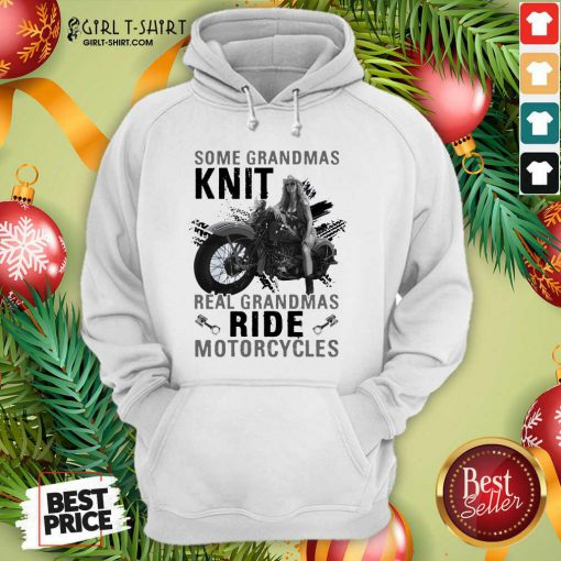 Some Grandmas Knit Real Grandmas Ride Motorcycles Funny Hoodie - Design By Girltshirt.com