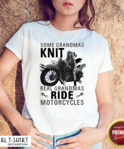 Some Grandmas Knit Real Grandmas Ride Motorcycles Funny Shirt - Design By Girltshirt.com