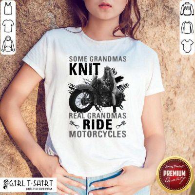 Some Grandmas Knit Real Grandmas Ride Motorcycles Funny Shirt - Design By Girltshirt.com