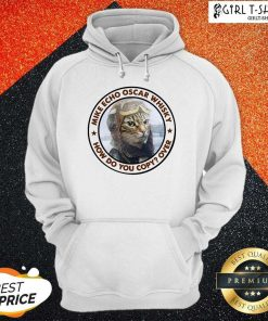 Cat Mike Echo Oscar Whiskey How Do You Copy Over Hoodie - Design By Girltshirt.com