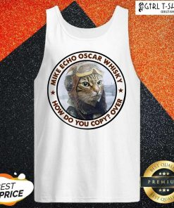 Cat Mike Echo Oscar Whiskey How Do You Copy Over Tank Top - Design By Girltshirt.com