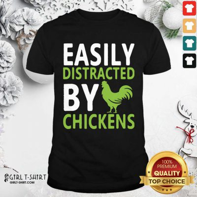 Easily Distracted By Chickens Shirt- Design By Girltshirt.com