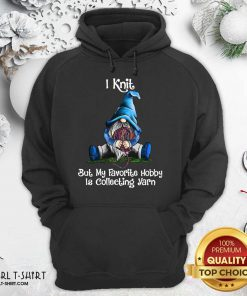 Gnomes Knit But My Favorite Hobby Is Collecting Yarn Hoodie- Design By Girltshirt.com