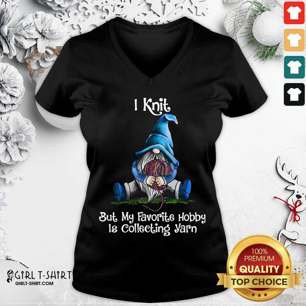 Gnomes Knit But My Favorite Hobby Is Collecting Yarn V-neck - Design By Girltshirt.com