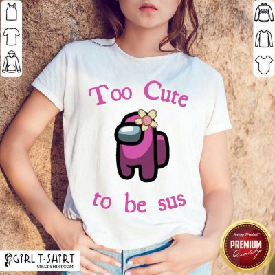 Pink Among Us Too Cute To Be Sus Shirt- Design By Girltshirt.com