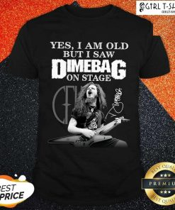 Yes I Am Old But I Saw Dimebag On Stage 2021 Signature Shirt- Design By Girltshirt.com