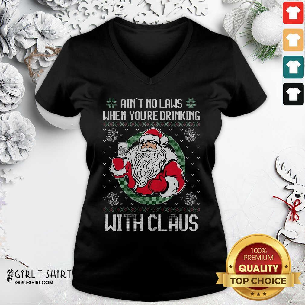 Ain't No Laws When You're Drinking With Claus Ugly Merry Christmas V-neck - Design By Girltshirt.com