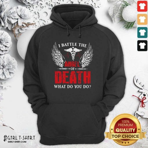 I Battle The Angel Of Death What Do You Do Hoodie - Design By Girltshirt.com