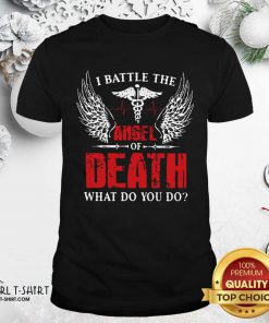 I Battle The Angel Of Death What Do You Do Shirt - Design By Girltshirt.com