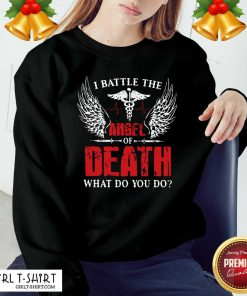 I Battle The Angel Of Death What Do You Do Sweatshirt - Design By Girltshirt.com