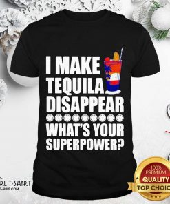 I Make TeQuila Disappear What's Your Superpower Cooktail Shirt - Design By Girltshirt.com