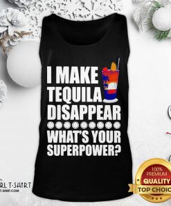 I Make TeQuila Disappear What's Your Superpower Cooktail Tank Top- Design By Girltshirt.com