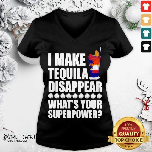 I Make TeQuila Disappear What's Your Superpower Cooktail V-neck- Design By Girltshirt.com