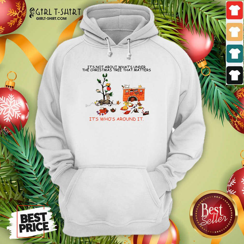 It's Not About What's Under The Christmas Tree That Matters Cat Who Around It For Cat Lover Hoodie - Design By Girltshirt.com