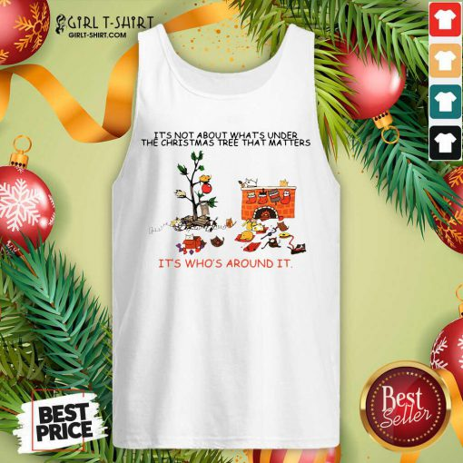 It's Not About What's Under The Christmas Tree That Matters Cat Who Around It For Cat Lover Tank Top - Design By Girltshirt.com