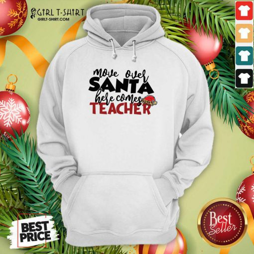 Move Over Santa Here Comes Teacher Hoodie- Design By Girltshirt.com
