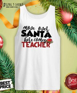 Move Over Santa Here Comes Teacher Tank Top- Design By Girltshirt.com