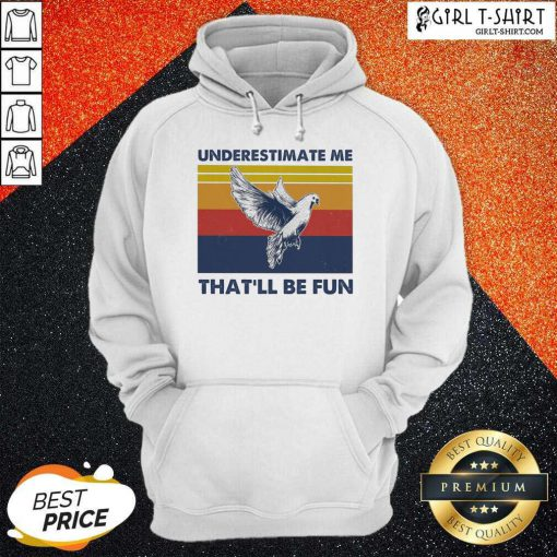 reat Underestimate Me That'll Be Fun Dove Vintage Hoodie- Design By Girltshirt.com