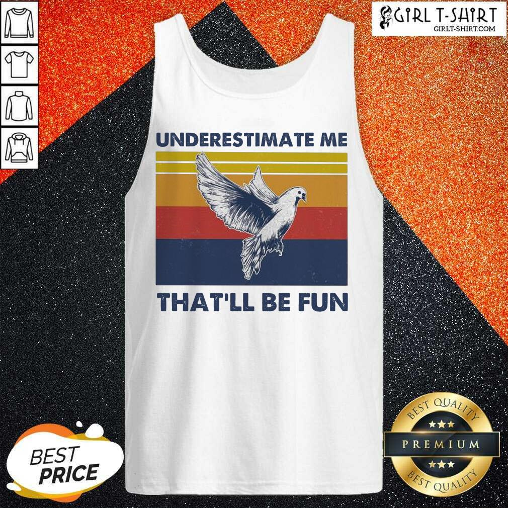 reat Underestimate Me That'll Be Fun Dove Vintage Tank Top- Design By Girltshirt.com