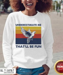 =reat Underestimate Me That'll Be Fun Dove Vintage V-neck- Design By Girltshirt.com