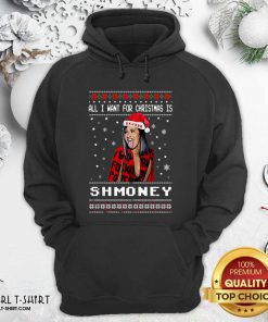 All I Want For Christmas Is Shmoney Ugly Merry Christmas Hoodie- Design By Girltshirt.com