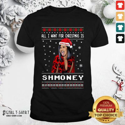 All I Want For Christmas Is Shmoney Ugly Merry Christmas Shirt- Design By Girltshirt.com