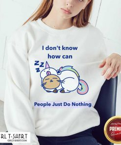 How can People Just Do Nothing Sweatshirt - Design By Girltshirt.com